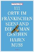 Cover-Bild zu 111 Orte im Fränkischen Seenland, die man gesehen haben muss (eBook) von Söder, Kerstin