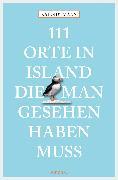 Cover-Bild zu 111 Orte in Island, die man gesehen haben muss (eBook) von Oidtmann, Kai