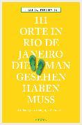 Cover-Bild zu 111 Orte in Rio de Janeiro, die man gesehen haben muss (eBook) von Kirchner, Beate C.