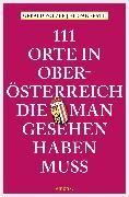 Cover-Bild zu 111 Orte in Oberösterreich, die man gesehen haben muss (eBook) von Polzer, Gerald