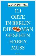 Cover-Bild zu 111 Orte in Berlin, die man gesehen haben muss (eBook) von Seldeneck, Lucia Jay von