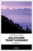 Cover-Bild zu Solothurn trägt Schwarz von Gasser, Christof