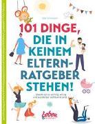Cover-Bild zu 101 Dinge, die in keinem Elternratgeber stehen von Schröckert, Silke