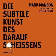 Cover-Bild zu Die subtile Kunst des darauf Scheißens (Audio Download) von Manson, Mark