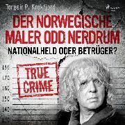 Cover-Bild zu Der norwegische Maler Odd Nerdrum: Nationalheld oder Betrüger? (Audio Download) von Krokfjord, Torgeir P.