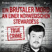 Cover-Bild zu Ein brutaler Mord an einer norwegischen Stewardess (Audio Download) von Andersen, Preben Emil