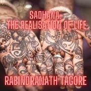 Cover-Bild zu Sadhana: the realisation of life (Audio Download) von Tagore, Rabindranath