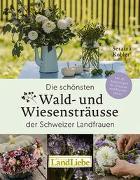 Cover-Bild zu Die schönsten Wald- und Wiesensträusse der Schweizer Landfrauen von Kobler, Seraina