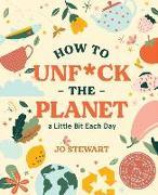 Cover-Bild zu How to Unf*ck the Planet a Little Bit Each day