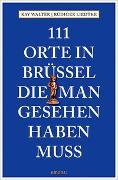 Cover-Bild zu Walter, Kay: 111 Orte in Brüssel, die man gesehen haben muss