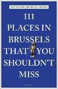 Cover-Bild zu Walter, Kay: 111 Places in Brussels That You Shouldn't Miss