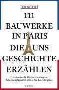 Cover-Bild zu Walter, Kay: 111 Bauwerke in Paris, die uns Geschichte erzählen