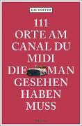 Cover-Bild zu Walter, Kay: 111 Orte am Canal du Midi, die man gesehen haben muss