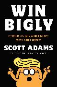 Cover-Bild zu Win Bigly (eBook) von Adams, Scott