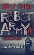 Cover-Bild zu Help Fund My Robot Army and Other Improbable Crowdfunding Projects (eBook) von Adams, John Joseph