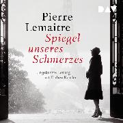 Cover-Bild zu Spiegel unseres Schmerzes (Audio Download) von Lemaitre, Pierre