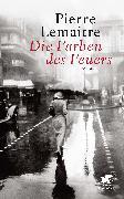 Cover-Bild zu Die Farben des Feuers (eBook) von Lemaitre, Pierre