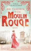 Cover-Bild zu Die Tänzerin vom Moulin Rouge von Steinlechner, Tanja