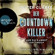Cover-Bild zu Clarke, Amy Suiter: Der Countdown-Killer - Nur du kannst ihn finden (Ungekürzte Lesung) (Audio Download)