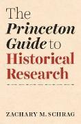 Cover-Bild zu The Princeton Guide to Historical Research (eBook) von Schrag, Zachary
