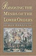 Cover-Bild zu Poisoning the Minds of the Lower Orders (eBook) von Herzog, Don