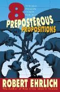 Cover-Bild zu Eight Preposterous Propositions (eBook) von Ehrlich, Robert