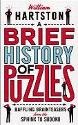 Cover-Bild zu A Brief History of Puzzles: Baffling Brainteasers from the Sphinx to Sudoku von Hartston, William
