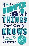Cover-Bild zu The Bumper Book of Things That Nobody Knows von Hartston, William