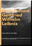 Cover-Bild zu Duthel, Heinz: MEIN FREUND GOTTFRIED WILHELM LEIBNIZ (eBook)