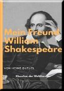 Cover-Bild zu Duthel, Heinz: MEIN FREUND WILLIAM SHAKESPEARE - LEBEN UND WERK (eBook)