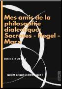 Cover-Bild zu Duthel, Heinz: MES AMIS DE LA PHILOSOPHIE DIALECTIQUE: SOCRATES - HEGEL - MARX (eBook)