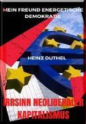 Cover-Bild zu Duthel, Heinz: Mein Freund Energetische Demokratie - IRRSINN NEOLIBERALER KAPITALISMUS (eBook)
