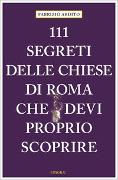 Cover-Bild zu 111 segreti delle chiese di Roma che devi proprio scoprire von Ardito, Fabrizio