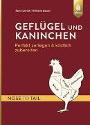 Cover-Bild zu Christ, René: Geflügel und Kaninchen - nose to tail