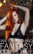 Cover-Bild zu Violet, Karly: Wife Watching Fantasy Come True - A Multiple Partner Wife Sharing Hotwife Romance Novel (eBook)
