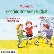 Cover-Bild zu Mai, Manfred: Geschichten vom Fußball (Audio Download)