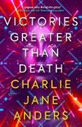 Cover-Bild zu Victories Greater Than Death (eBook) von Anders, Charlie Jane