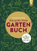 Cover-Bild zu Kawollek, Wolfgang: Das große Ulmer Gartenbuch. Über 600 Seiten geballtes Gartenwissen