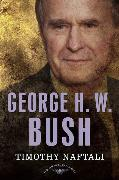Cover-Bild zu Naftali, Timothy: George H. W. Bush (eBook)