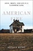 Cover-Bild zu Hesse, Monica: American Fire: Love, Arson, and Life in a Vanishing Land (eBook)