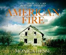 Cover-Bild zu Hesse, Monica: American Fire: Love, Arson, and Life in a Vanishing Land