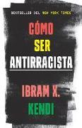 Cover-Bild zu Kendi, Ibram X.: Cómo Ser Antirracista
