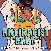 Cover-Bild zu Kendi, Ibram X.: Antiracist Baby Board Book