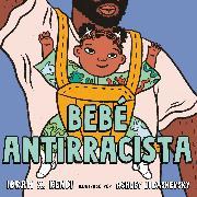 Cover-Bild zu Kendi, Ibram X.: Bebé Antirracista
