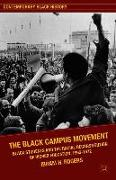 Cover-Bild zu Kendi, Ibram X.: The Black Campus Movement: Black Students and the Racial Reconstitution of Higher Education, 1965-1972