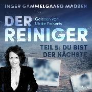 Cover-Bild zu Madsen, Inger Gammelgaard: Der Reiniger, Teil 5: Du bist der Nächste (Ungekürzt) (Audio Download)