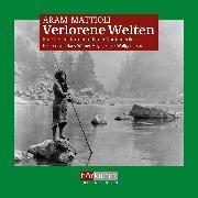 Cover-Bild zu Mattioli, Aram: Verlorene Welten (Audio Download)