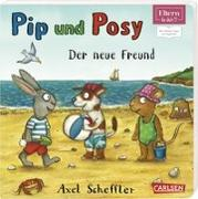Cover-Bild zu Pip und Posy: ELTERN-Vorlesebücher: Pip und Posy - Der neue Freund von Scheffler, Axel (Illustr.)