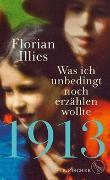 Cover-Bild zu Illies, Florian: 1913 - Was ich unbedingt noch erzählen wollte