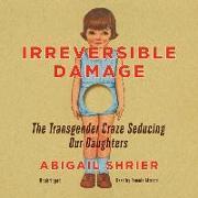 Cover-Bild zu Irreversible Damage Lib/E: The Transgender Craze Seducing Our Daughters von Shrier, Abigail
